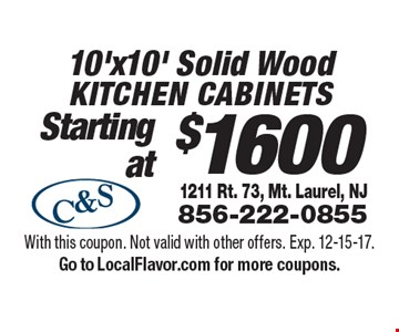 $1600 10'x10' Solid Wood Kitchen cabinets. With this coupon. Not valid with other offers. Exp. 12-15-17. Go to LocalFlavor.com for more coupons.