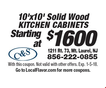 $1600 for 10'x10' Solid Wood Kitchen cabinets. With this coupon. Not valid with other offers. Exp. 1-5-18. Go to LocalFlavor.com for more coupons.