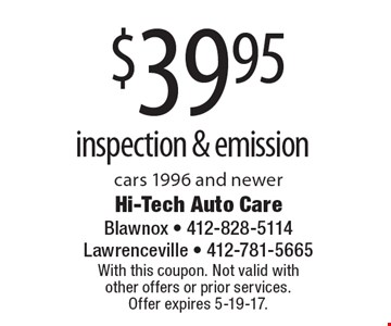 $39.95 inspection & emission cars 1996 and newer. With this coupon. Not valid with other offers or prior services. Offer expires 5-19-17.