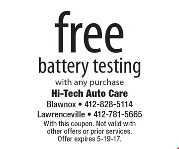 Free battery testing with any purchase. With this coupon. Not valid with other offers or prior services. Offer expires 5-19-17.