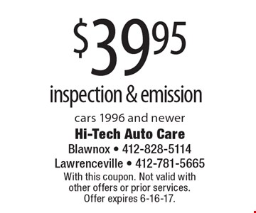 $39.95 inspection & emission cars 1996 and newer. With this coupon. Not valid with  other offers or prior services.  Offer expires 6-16-17.