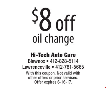 $8 off oil change. With this coupon. Not valid with  other offers or prior services.  Offer expires 6-16-17.