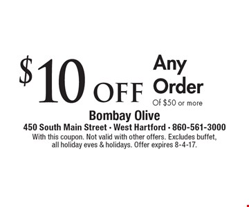 $10 off AnyOrder Of $50 or more. With this coupon. Not valid with other offers. Excludes buffet,all holiday eves & holidays. Offer expires 8-4-17.