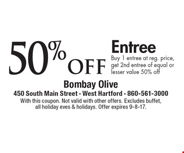 50% off Entree. Buy 1 entree at reg. price, get 2nd entree of equal or lesser value 50% off. With this coupon. Not valid with other offers. Excludes buffet, all holiday eves & holidays. Offer expires 9-8-17.