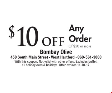 $10 off Any Order Of $50 or more. With this coupon. Not valid with other offers. Excludes buffet,all holiday eves & holidays. Offer expires 11-10-17.