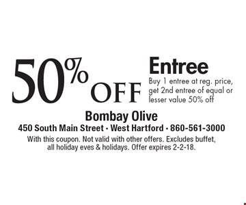50% off Entree, Buy 1 entree at reg. price, get 2nd entree of equal or lesser value 50% off. With this coupon. Not valid with other offers. Excludes buffet, all holiday eves & holidays. Offer expires 2-2-18.