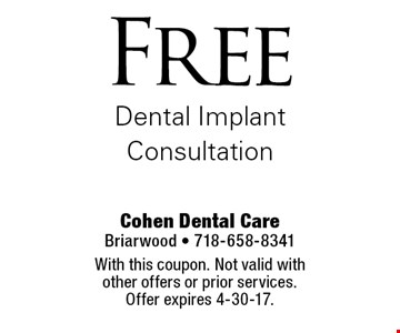 Free Dental Implant Consultation. With this coupon. Not valid with other offers or prior services. Offer expires 4-30-17.