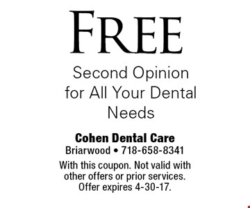 Free Second Opinion for All Your Dental Needs. With this coupon. Not valid with other offers or prior services. Offer expires 4-30-17.