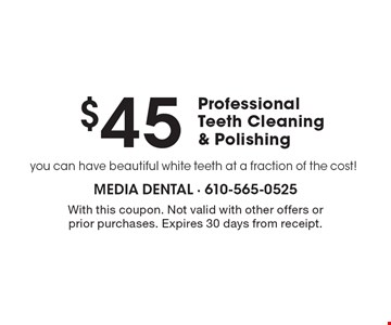$45 Professional Teeth Cleaning & Polishing you can have beautiful white teeth at a fraction of the cost!. With this coupon. Not valid with other offers or prior purchases. Expires 30 days from receipt.