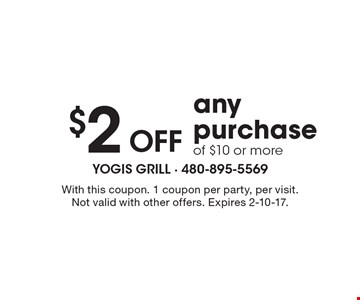 $2 off any purchase of $10 or more. With this coupon. 1 coupon per party, per visit. Not valid with other offers. Expires 2-10-17.