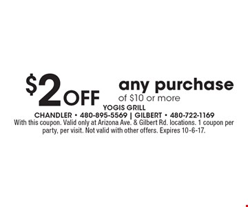 $2 Off any purchase of $10 or more. With this coupon. Valid only at Arizona Ave. & Gilbert Rd. locations. 1 coupon per party, per visit. Not valid with other offers. Expires 10-6-17.