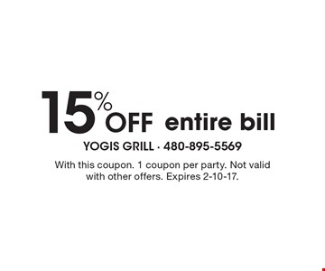 15% off entire bill. With this coupon. 1 coupon per party. Not valid with other offers. Expires 2-10-17.