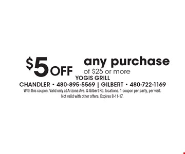$5 Off any purchase of $25 or more. With this coupon. Valid only at Arizona Ave. & Gilbert Rd. locations. 1 coupon per party, per visit. Not valid with other offers. Expires 8-11-17.