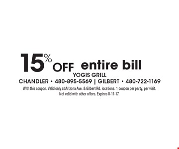 15% Off entire bill. With this coupon. Valid only at Arizona Ave. & Gilbert Rd. locations. 1 coupon per party, per visit. Not valid with other offers. Expires 8-11-17.