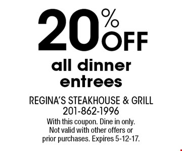 20% Off all dinner entrees. With this coupon. Dine in only. Not valid with other offers or prior purchases. Expires 5-12-17.