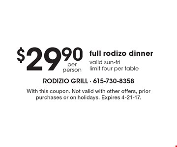 $29.90 full rodizo dinner, valid sun-fri. Limit four per table. With this coupon. Not valid with other offers, prior purchases or on holidays. Expires 4-21-17.