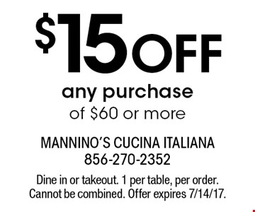 $15 Off any purchase of $60 or more. Dine in or takeout. 1 per table, per order. Cannot be combined. Offer expires 7/14/17.