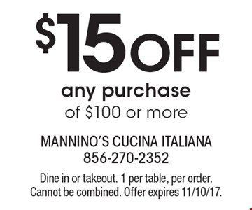 $15 Off any purchase of $100 or more. Dine in or takeout. 1 per table, per order. Cannot be combined. Offer expires 11/10/17.