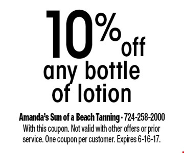 10% off any bottle of lotion. With this coupon. Not valid with other offers or prior service. One coupon per customer. Expires 6-16-17.
