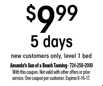 $9.99 5 days. New customers only, level 1 bed. With this coupon. Not valid with other offers or prior service. One coupon per customer. Expires 6-16-17.