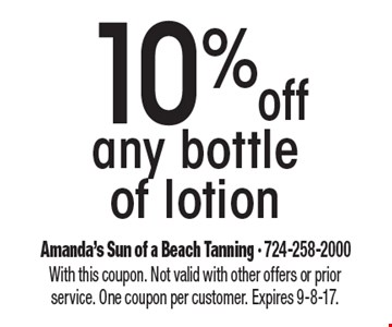 10% off any bottle of lotion. With this coupon. Not valid with other offers or prior service. One coupon per customer. Expires 9-8-17.