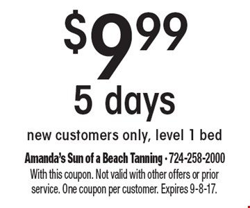 $9.99 5 days new customers only, level 1 bed. With this coupon. Not valid with other offers or prior service. One coupon per customer. Expires 9-8-17.