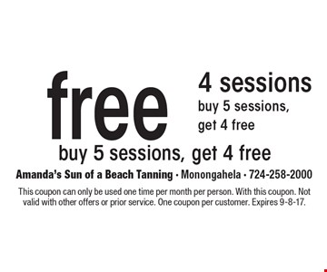 Free 4 sessions buy 5 sessions, get 4 free buy 5 sessions, get 4 free. This coupon can only be used one time per month per person. With this coupon. Not valid with other offers or prior service. One coupon per customer. Expires 9-8-17.