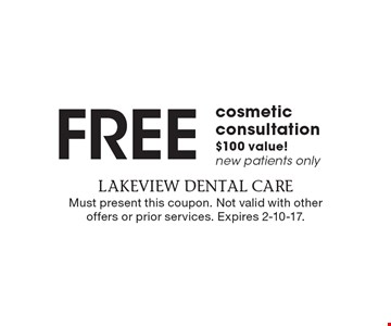 Free cosmetic consultation, $100 value! New patients only. Must present this coupon. Not valid with other offers or prior services. Expires 2-10-17.