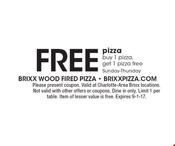 Free pizza. Buy 1 pizza,get 1 pizza freeSunday-Thursday. Please present coupon. Valid at Charlotte-Area Brixx locations. Not valid with other offers or coupons. Dine in only. Limit 1 per table. Item of lesser value is free. Expires 9-1-17.