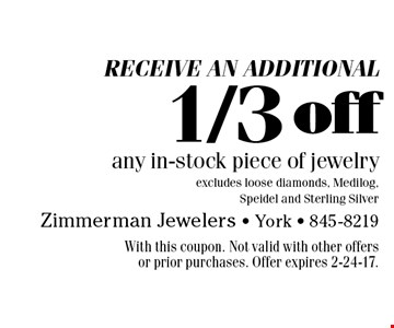 Receive an additional 1/3 off any in-stock piece of jewelry, excludes loose diamonds, Medilog, Speidel and Sterling Silver. With this coupon. Not valid with other offers or prior purchases. Offer expires 2-24-17.