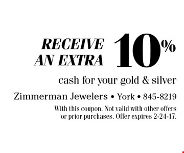 Receive an extra 10% cash for your gold & silver. With this coupon. Not valid with other offers or prior purchases. Offer expires 2-24-17.