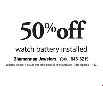 50% off watch battery installed. With this coupon. Not valid with other offers or prior purchases. Offer expires 8-11-17.