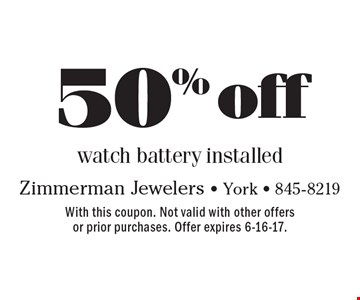50% off watch battery installed. With this coupon. Not valid with other offers or prior purchases. Offer expires 6-16-17.