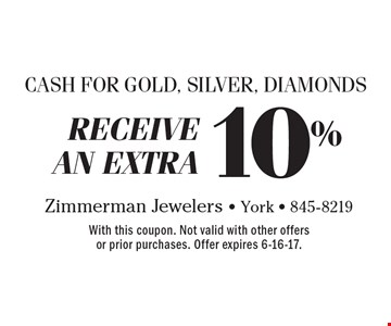 CASH FOR GOLD, SILVER, DIAMONDS Receive an extra 10%. With this coupon. Not valid with other offers or prior purchases. Offer expires 6-16-17.