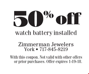 50% off watch battery installed. With this coupon. Not valid with other offers or prior purchases. Offer expires 1-19-18.