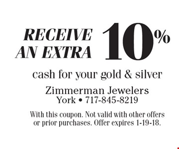 Receive an extra 10% cash for your gold & silver. With this coupon. Not valid with other offers or prior purchases. Offer expires 1-19-18.