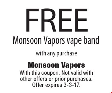FREE Monsoon Vapors vape band with any purchase. With this coupon. Not valid with other offers or prior purchases.Offer expires 3-3-17.