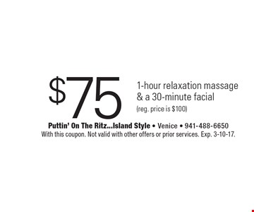 $75 1-hour relaxation massage & a 30-minute facial(reg. price is $100). With this coupon. Not valid with other offers or prior services. Exp. 3-10-17.