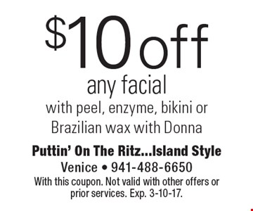 $10 off any facialwith peel, enzyme, bikini or Brazilian wax with Donna. With this coupon. Not valid with other offers or prior services. Exp. 3-10-17.