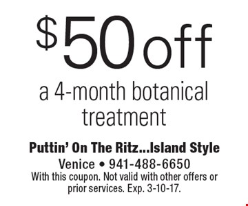 $50 off a 4-month botanical treatment. With this coupon. Not valid with other offers or prior services. Exp. 3-10-17.