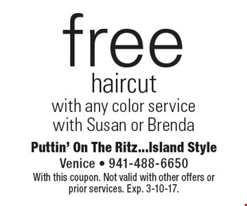 Free haircut with any color service with Susan or Brenda. With this coupon. Not valid with other offers or prior services. Exp. 3-10-17.