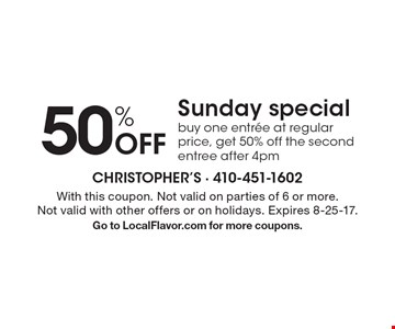 50% off Sunday special. Buy one entree at regular price, get 50% off the second entree after 4pm. With this coupon. Not valid on parties of 6 or more. Not valid with other offers or on holidays. Expires 8-25-17.Go to LocalFlavor.com for more coupons.