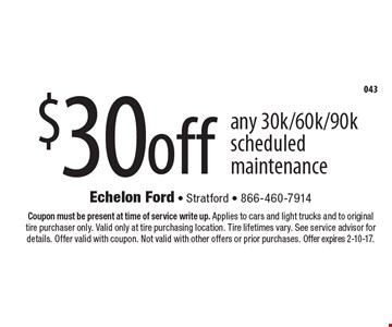 $30 off any 30k/60k/90k scheduled maintenance. Coupon must be present at time of service write up. Applies to cars and light trucks and to original tire purchaser only. Valid only at tire purchasing location. Tire lifetimes vary. See service advisor for details. Offer valid with coupon. Not valid with other offers or prior purchases. Offer expires 2-10-17.