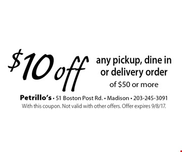$10 off any pickup, dine in or delivery order of $50 or more. With this coupon. Not valid with other offers. Offer expires 9/8/17.