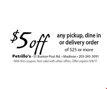 $5 off any pickup, dine in or delivery order of $25 or more. With this coupon. Not valid with other offers. Offer expires 9/8/17.