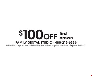 $100 off first crown. With this coupon. Not valid with other offers or prior services. Expires 3-10-17.