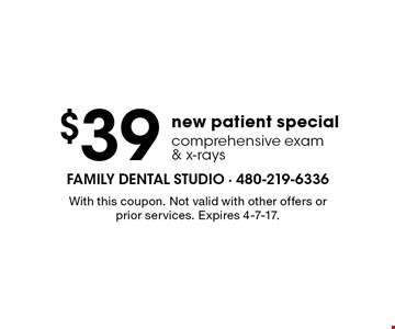 $39 new patient special. Comprehensive exam & x-rays. With this coupon. Not valid with other offers or prior services. Expires 4-7-17.
