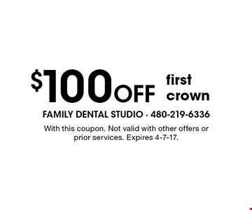 $100 off first crown. With this coupon. Not valid with other offers or prior services. Expires 4-7-17.