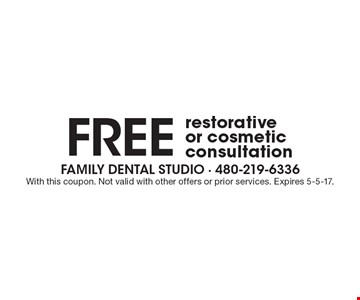 Free restorative or cosmetic consultation. With this coupon. Not valid with other offers or prior services. Expires 5-5-17.