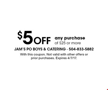 $5 Off any purchase of $25 or more. With this coupon. Not valid with other offers or prior purchases. Expires 4/7/17.